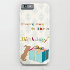 Every day is like a birthday Slim Case iPhone 6s