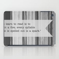 To Learn to Read is to Light a Fire iPad Case
