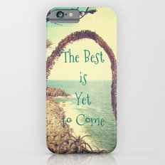 The Best is Yet to Come Slim Case iPhone 6s