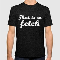 Mean Girls #3 – Fetch Mens Fitted Tee Tri-Black SMALL