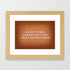 Everything, except nature, must be designed Framed Art Print