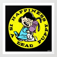 HAPPINESS IS A DEAD PUPPY. Art Print