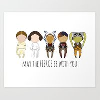 May The Fierce Be With Y… Art Print