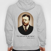 Theodore Roosevelt  |  I'll Kick You In The Balls  |  Famous Quotes Hoody