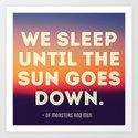 We Sleep Until The Sun Goes Down Art Print