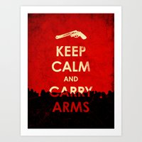 Keep Calm And Carry Arms… Art Print