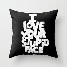 I LOVE YOUR STUPID FACE Throw Pillow