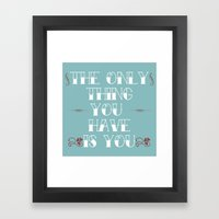 You Are All You Have And... Framed Art Print
