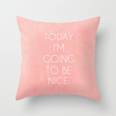 I'm Going To Be Nice Throw Pillow