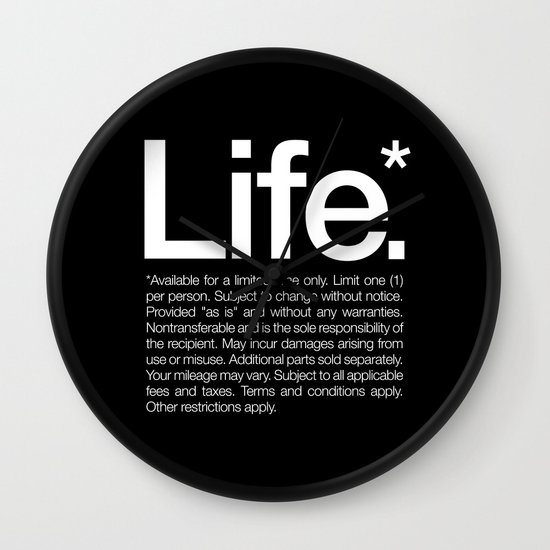 Life.* Available for a limited time only. Wall Clock