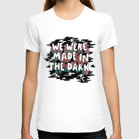 We were made in the Dark T-shirt