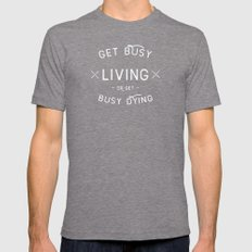 Get Busy Living or Get Busy Dying  Mens Fitted Tee Tri-Grey SMALL