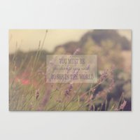 You Must Be The Change Y… Canvas Print