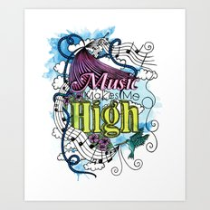 Music Makes Me High Art Print