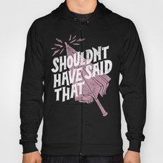 Shouldnt have said that Hoody
