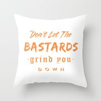 Don't let the bastards grind you down. Throw Pillow