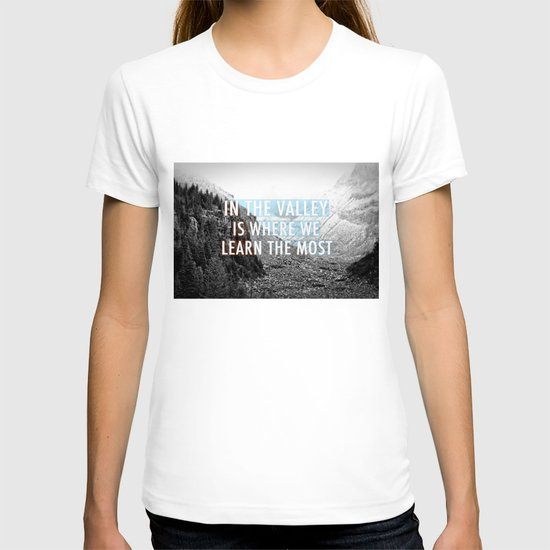 In the Valley is Where We Learn the Most T-shirt