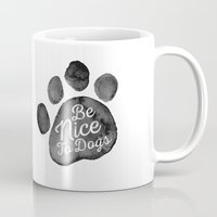 Be Nice To Dogs Mug