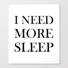 I NEED MORE SLEEP Canvas Print