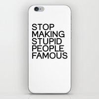 Stop making stupid people famous iPhone & iPod Skin