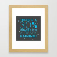 There's a 30% chance that it's already raining.- Quote from the movie Mean Girls Framed Art Print
