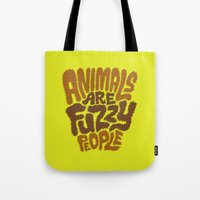 Animals are Fuzzy People Tote Bag
