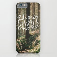 Let's Go on a Wild Adventure Slim Case iPhone 6s