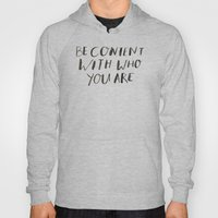 BE CONTENT WITH WHO YOU … Hoody
