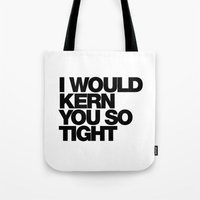 I WOULD KERN YOU SO TIGH… Tote Bag