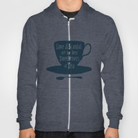 Love & Scandal are the Best Sweeteners of Tea Hoody