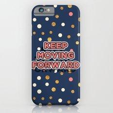 Keep Moving Forward iPhone 6 Slim Case