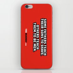SOME FATHERS TEACH THEIR SONS TO SHAVE. OTHERS TEACH THEM TO BE MEN. iPhone & iPod Skin