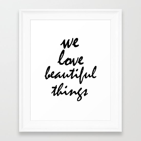 We love beautiful things Framed Art Print
