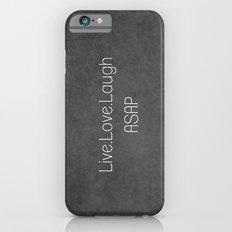 Live,Love,Laugh ASAP iPhone 6s Slim Case