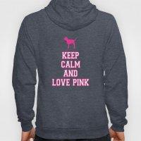 Keep Calm and Love PINK Hoody