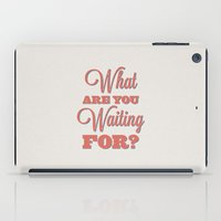 What are you waiting for? iPad Case