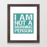 I am not a morning person Framed Art Print