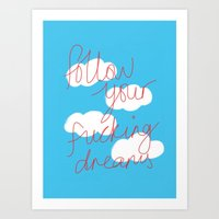 FOLLOW YOUR FUCKING DREAMS. Art Print