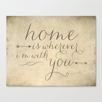 Home Is Wherever I'm Wit… Canvas Print