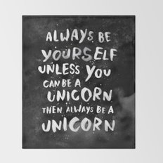Always be yourself. Unless you can be a unicorn, then always be a unicorn. Throw Blanket