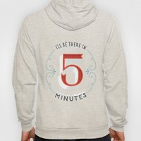 I'll Be There In 5 Minut… Hoody