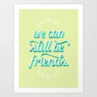We Can Still Be Friends Art Print