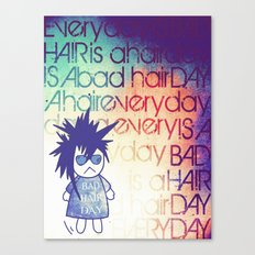 Everyday is a Bad Hair Day Canvas Print
