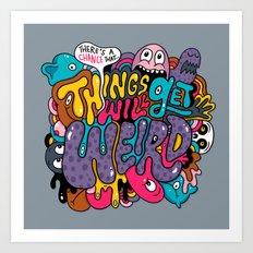 Things Might Get Weird Art Print
