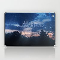 Without The Dark We Have Never Seen The Stars  Laptop & iPad Skin