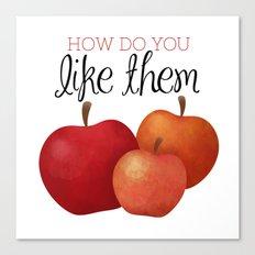 How Do You Like Them App… Canvas Print