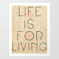 Life Is For Living  Art Print
