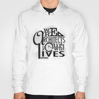 Hoody featuring We Are Architects Of Our Own Lives by Ewan Arnolda