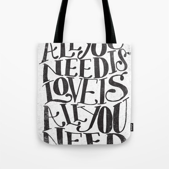 ALL YOU NEED IS LOVE IS ALL YOU NEED Tote Bag