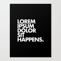 LOREM IPSUM DOLOR SIT HAPPENS Canvas Print